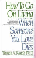How to Go on Living When Someone You Love Dies by Therese Rando